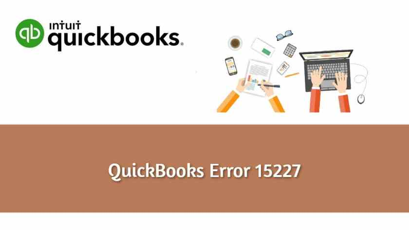 QuickBooks Error 15227: Causes, Effects, and Fixing Steps