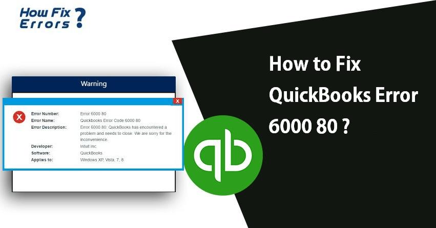 Quickbooks Error 6000 80: Quick Fixation Steps (Full Guide)