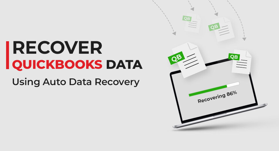 Recover Lost/Damaged Data with Quickbooks Auto Data Recovery