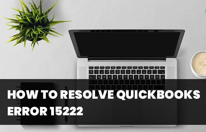 "Quickbooks Error 15222: ""FIX IT"" Permanently (Guide)"
