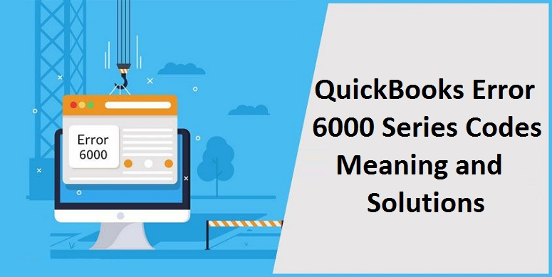 QuickBooks Error 6000- Meaning and Solutions